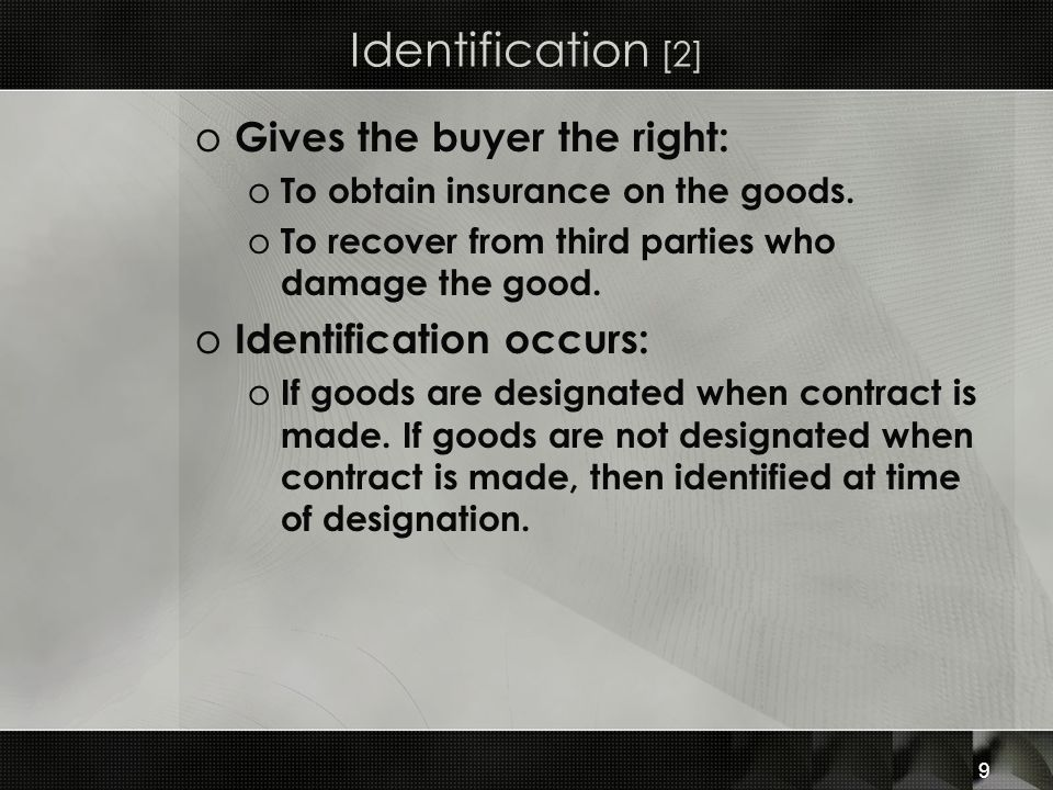 Identification [2] Gives the buyer the right: Identification occurs: